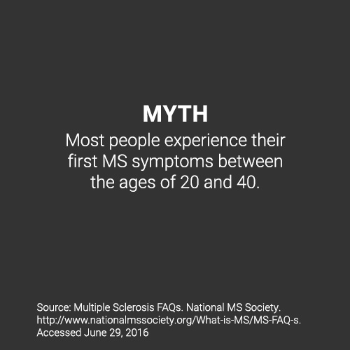 Most people experience their first MS symptoms between the ages of 20 and 40